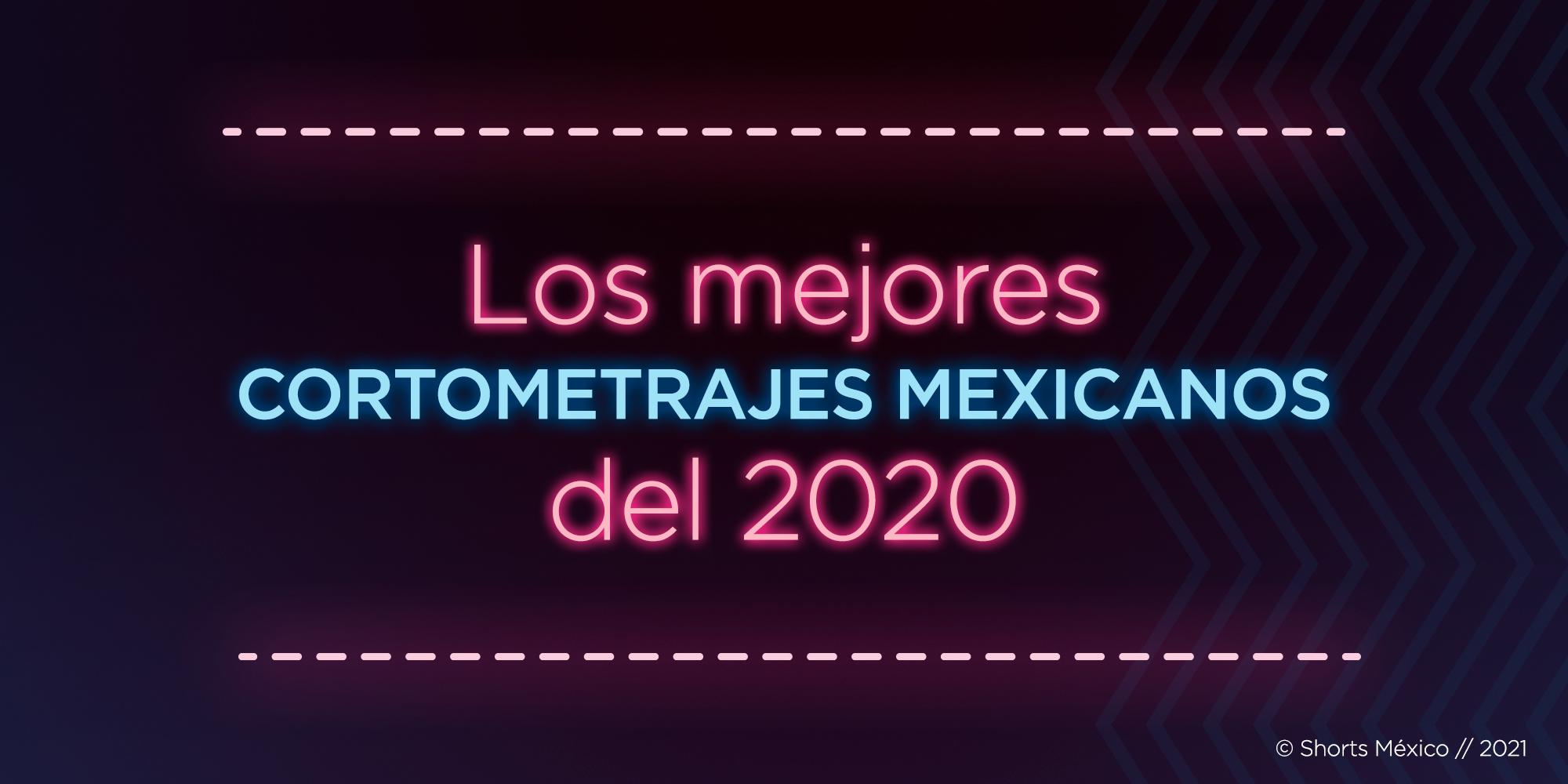 Los mejores cortometrajes mexicanos del 2020